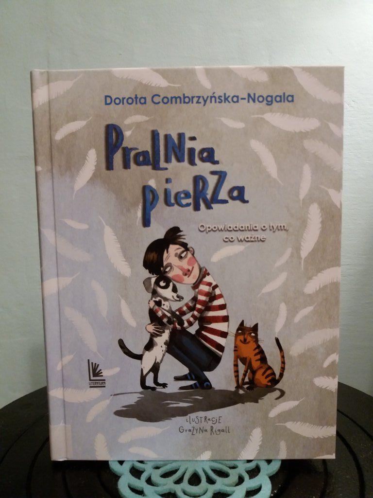 """""""Pralnia pierza. Opowiadania o tym co ważne""""/ Dorota Combrzyńska-Nogala"""