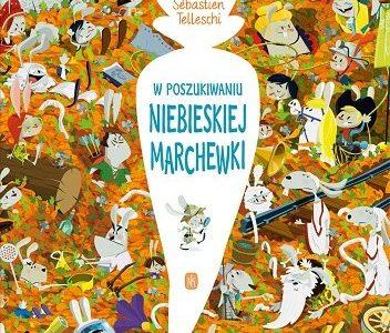W poszukiwaniu Niebieskiej Marchewki / Sébastien Telleschi