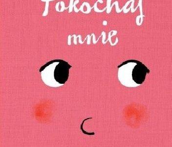 Miłość to cud i morze emocji. Tytuły książek dla najmłodszych (0-3 l.)